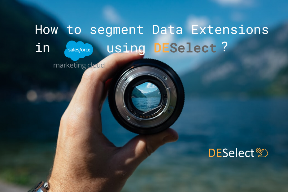 How to segment Data Extensions in Salesforce Marketing Cloud using DESelect (SFMC segmentation – part 3/3)​